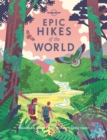 Image for Epic hikes of the world  : explore the planet's most thrilling treks and trails