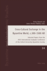 Image for Cross-cultural exchange in the Byzantine world, c.300-1500 AD: selected papers from the XVII International Graduate Conference of the Oxford University Byzantine Society : 14