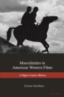 Image for Masculinities in American Western Films: A Hyper-Linear History