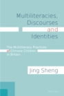 Image for Multiliteracies, Discourses and Identities: The Multiliteracy Practices of Chinese Children in Britain