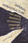 Image for Imperial Infrastructure and Spatial Resistance in Colonial Literature, 1880-1930 : 2