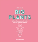 Image for Big plants  : bring the outside in with over 45 friendly giants