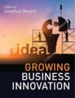 Image for Growing business innovation  : creating, marketing and monetising IP