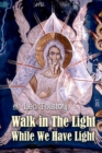 Image for Walk in The Light While We Have Light