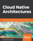 Image for Cloud Native Architectures : Design high-availability and cost-effective applications for the cloud
