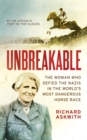 Image for Unbreakable  : the woman who defied the Nazis in the world's most dangerous horse race