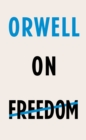 Image for Orwell on freedom