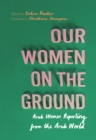 Image for Our women on the ground  : essays by Arab women reporting from the Arab world