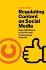 Image for Regulating content on social media  : copyright laws, terms of service and technological features