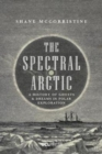 Image for The spectral Arctic  : a history of ghosts and dreams in polar exploration