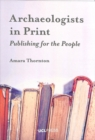 Image for Archaeologists in print  : publishing for the people