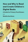 Image for How and why to read and create children's digital books  : a guide for primary practitioners
