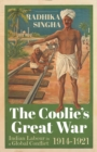 Image for The Coolie's Great War : Indian Labour in a Global Conflict, 1914-1921