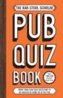 Image for The bar-stool scholar pub quiz book  : more than 8,000 quiz questions