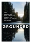 Image for Grounded  : how connection with nature can improve our mental and physical wellbeing