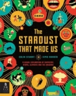 Image for The stardust that made us  : a visual exploration of chemistry, atoms, elements and the universe