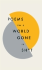 Image for Poems for a world gone to sh*t