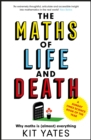 Image for The maths of life and death  : why maths is (almost) everything