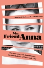 Image for My friend Anna  : the true story of a fake heiress
