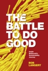 Image for The battle to do good  : inside McDonald's sustainability journey