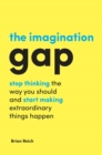 Image for The imagination gap  : stop thinking the way you should and start making extraordinary things happen