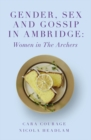Image for Gender, sex and gossip in Ambridge  : women in The Archers