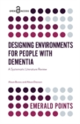Image for Designing environments for people with dementia  : a systematic literature review