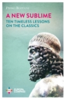 Image for A new sublime  : ten timeless lessons on the classics
