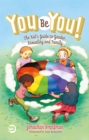 Image for You be you!  : the kid's guide to gender, sexuality, and family