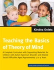 Image for Teaching the basics of theory of mind  : a complete curriculum with supporting materials for children with autism spectrum disorder and related social difficulties aged approximately 5 to 9 years