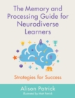 Image for The memory and processing guide for neurodiverse learners
