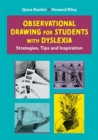 Image for Observational Drawing for Students with Dyslexia : Strategies, Tips and Inspiration