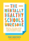 Image for The mentally healthy schools workbook  : practical tips, ideas and whole-school strategies for making meaningful change