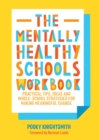 Image for The mentally healthy schools workbook: practical tips, ideas and whole-school strategies for making meaningful change