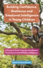Image for Building confidence, resilience and emotional intelligence in young children  : a practical guide using growth mindset, forest school and multiple intelligences