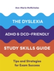Image for The dyslexia, ADHD and DCD-friendly study skills guide  : tips and strategies for exam success