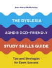 Image for The dyslexia, ADAD, and DCD/dyspraxia friendly study skills guide: tips and strategies for exam success for students with SpLDs