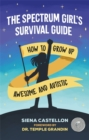 Image for The spectrum girl's survival guide  : how to grow up awesome and autistic