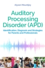 Image for Auditory processing disorder (APD)  : identification, diagnosis and strategies for parents and professionals