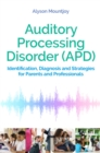 Image for Auditory Processing Disorder (APD): Identification, Diagnosis and Strategies for Parents and Professionals
