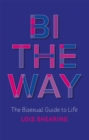 Image for Bi the way  : the bisexual guide to life