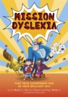 Image for Mission dyslexia  : find your superpower and be your brilliant self