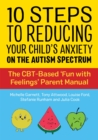 Image for 10 steps to reducing your child's anxiety on the autism spectrum  : the CBT-based 'fun with feelings' parent manual