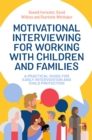 Image for Motivational Interviewing for Working with Children and Families : A Practical Guide for Early Intervention and Child Protection