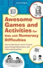 Image for Awesome games and activities for kids with numeracy difficulties  : how to feel smart and in control about doing mathematics with a neurodiverse brain