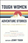 Image for Tough women adventure stories  : stories of grit, courage and determination