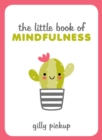 Image for The little book of mindfulness: tips, techniques and quotes for a more centred, balanced you