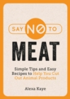 Image for Say no to meat: 101 easy ways to cut out animal products