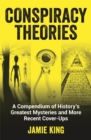 Image for Conspiracy theories  : a compendium of history's greatest mysteries and more recent cover-ups
