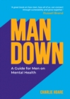 Image for Man down: a guide for men on mental health
